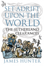 'Set Adrift Upon the World: The Sutherland Clearances' by James Hunter