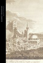 'Aleppo Observed: Ottoman Syria Through the Eyes of Two Scottish Doctors, Alexander and Patrick Russell' by Maurits van den Boogert