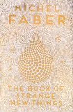 'The Book of Strange New Things' by Michel Faber