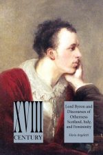 'Lord Byron and Discourses of Otherness: Scotland, Italy, and Femininity'