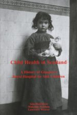 'Child Health in Scotland: A History of Glasgow's Royal Hospital for Sick Children' by Iain Hutchison, Malcolm Nicolson, and Lawrence Weaver