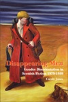 'Disappearing Men: Gender Disorientation in Scottish Fiction 1979-1999' by Carole Jones