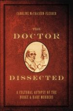 'The Doctor Dissected: A Cultural Autopsy of the Burke and Hare Murders' by Caroline McCracken-Flesher