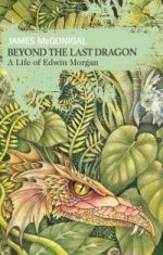 'Beyond the Last Dragon: A Life of Edwin Morgan' by James McGonigal