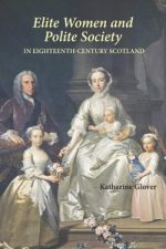 'Elite Women and Polite Society in Eighteenth-Century Scotland'