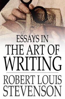 'Essays in the Art of Writing' by Robert Louis Stevenson
