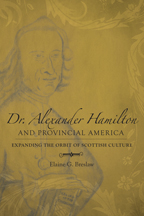 'Dr Alexander Hamilton and Provincial America: Expanding the Orbit of Scottish Culture' by Elaine G Breslaw