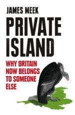 'Private Island: Why Britain Now Belongs to Someone Else' by James Meek
