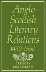 'Anglo-Scottish Literary Relations 1430-1550' by Gregory Kratzmann