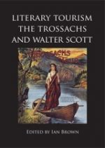 'Literary Tourism, The Trossachs and Walter Scott' edited by Ian Brown