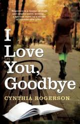 'I Love You, Goodbye' by Cynthia Rogerson