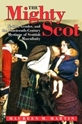'The Mighty Scot: Nation, Gender, and the Nineteenth-Century Mystique of Scottish Masculinity' by Maureen Martin