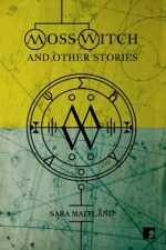 'Moss Witch and Other Stories' by Sara Maitland