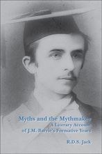 'Myths and the Mythmaker: A Literary Account of J.M. Barrie's Formative Years' by R D S Jack