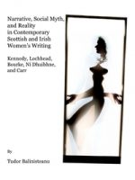 'Narrative, Social Myth and Reality in Contemporary Scottish and Irish Women's Writing: Kennedy, Lochhead, Bourke, Ní Dhuibhne, and Carr by Tudor Balinisteanu'