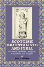 'Scottish Orientalists and India: The Muir Brothers, Religion, Education and Empire'