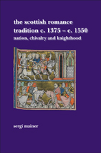 'The Scottish Romance Tradition c. 1375—c. 1550: Nation, Chivalry and Knighthood' by Sergi Mainer