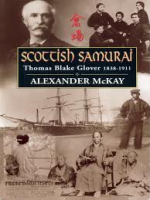 'Scottish Samurai: Thomas Blake Glover 1838-1911 by Alexander McKay'