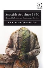 'Scottish Art since 1960: Historical Reflections and Contemporary Overviews' by Craig Richardson