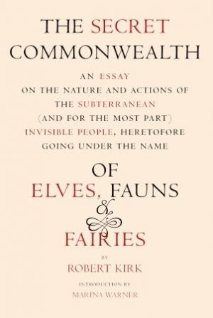 'The Secret Commonwealth of Elves, Fauns and Fairies' by Robert Kirk