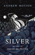 'Silver: Return to Treasure Island' by Andrew Motion
