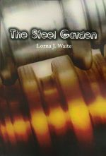 'The Steel Garden' by Lorna J. Waite