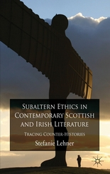 'Subaltern Ethics in Contemporary Scottish and Irish Literature: Tracing Counter-Histories' by Stephanie Lehner