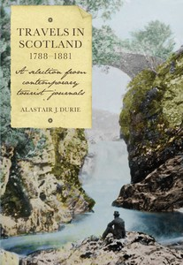 'Travels in Scotland in Scotland, 1788-1881: A Selection from Contemporary Tourist Journals'
