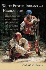 'White People, Indians, and Highlanders: Tribal People and Colonial Encounters in Scotland and America' by Colin G. Calloway