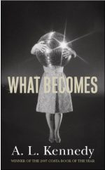 'What Becomes' by A L Kennedy