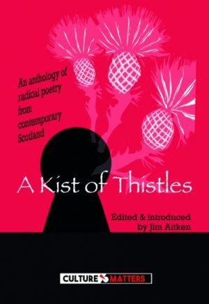 A Kist of Thistles: An anthology of radical poetry from contemporary Scotland